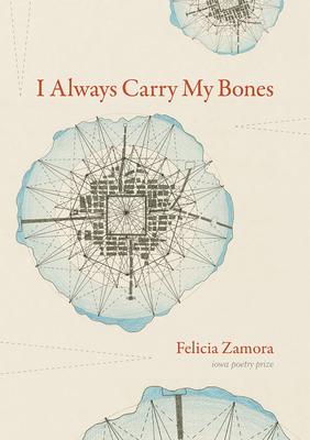 I Always Carry My Bones (Iowa Poetry Prize) Cover Image