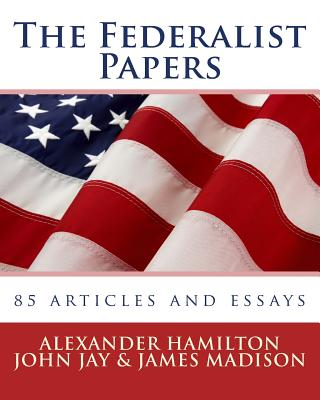 essays written by hamilton madison and jay By alexander hamilton, john jay and james madison political essays from the 18th century written by madison, and john jay, the essays.