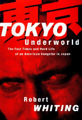 Tokyo Underworld: The Fast Times and Hard Life of an American Gangster in Japan Cover Image