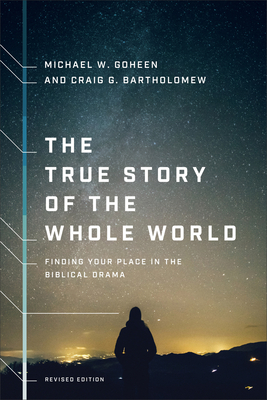 The True Story of the Whole World: Finding Your Place in the Biblical Drama Cover Image