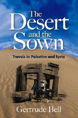 The Desert and the Sown: Travels in Palestine and Syria Cover Image