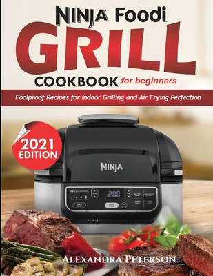 Ninja Foodi Grill Cookbook for Beginners: Foolproof Recipes for Indoor Grilling and Air Frying Perfection Cover Image