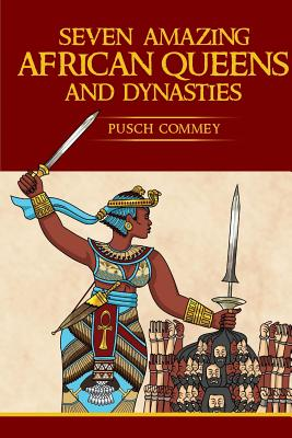 Seven Amazing African Queens and Dynasties: Bring me the head of the Roman Emperor Cover Image