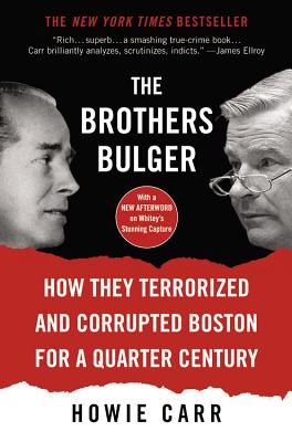 The Brothers Bulger: How They Terrorized and Corrupted Boston for a Quarter Century Cover Image