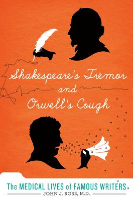 Shakespeare's Tremor and Orwell's Cough: The Medical Lives of Famous Writers Cover Image