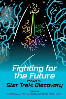 Fighting for the Future: Essays on Star Trek: Discovery (Liverpool Science Fiction Texts and Studies Lup) Cover Image