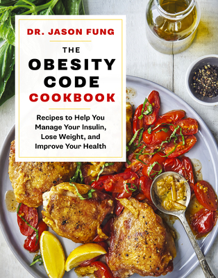 The Obesity Code Cookbook: Recipes to Help You Manage Insulin, Lose Weight, and Improve Your Health Cover Image