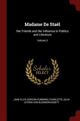 Madame de Stael: Her Friends and Her Influence in Politics and Literature; Volume 3 Cover Image