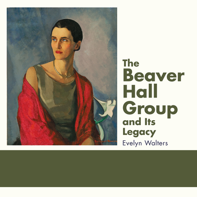 The Beaver Hall Group and Its Legacy Cover Image