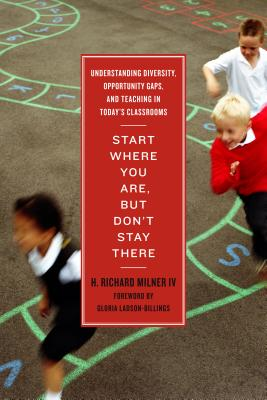 Start Where You Are, But Don't Stay There: Understanding Diversity, Opportunity Gaps, and Teaching in Today's Classrooms Cover Image