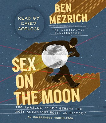Sex on the Moon: The Amazing Story Behind the Most Audacious Heist in History Cover Image