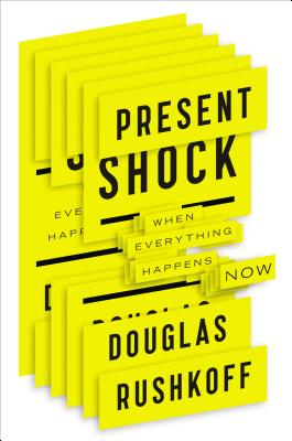 Present Shock: When Everything Happens Now Cover Image