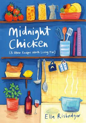 Midnight Chicken: & Other Recipes Worth Living For Cover Image