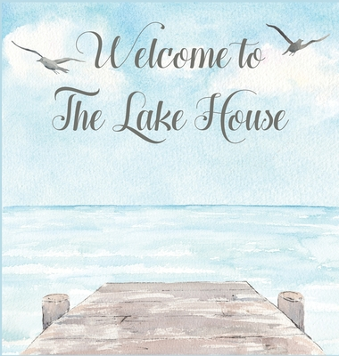 Lake house guest book (Hardcover) for vacation house, guest house, visitor comments book Cover Image