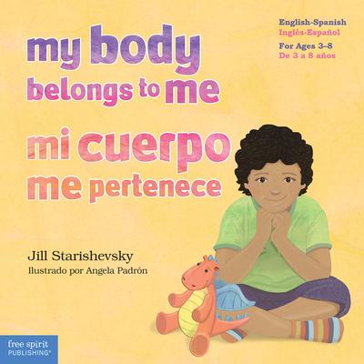 My Body Belongs to Me / Mi cuerpo me pertenece: A book about body safety / Un libro sobre el cuidado contra el abuso sexual Cover Image