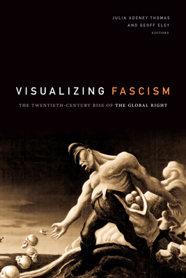 Visualizing Fascism: The Twentieth-Century Rise of the Global Right Cover Image