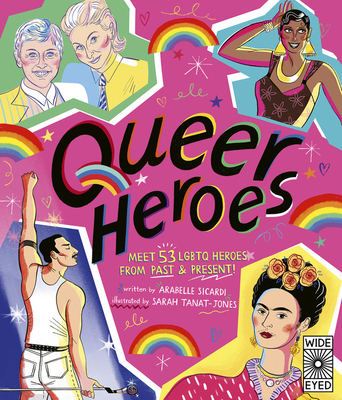 Queer Heroes: Meet 53 LGBTQ Heroes From Past and Present! Cover Image