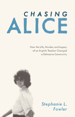 Chasing Alice: How the Life, Murder, and Legacy of an English Teacher Changed a Delmarva Community Cover Image