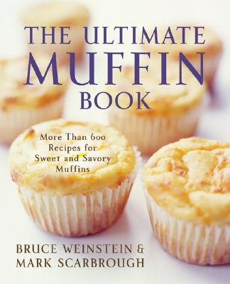 The Ultimate Muffin Book: More Than 600 Recipes for Sweet and Savory Muffins (Ultimate Cookbooks) Cover Image