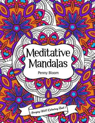 Amazing Adult Colouring Book 1: Meditative Mandalas: A Beautiful and Relaxing, Creative Colouring Book of Stress Relieving Mandala Designs For All Age Cover Image