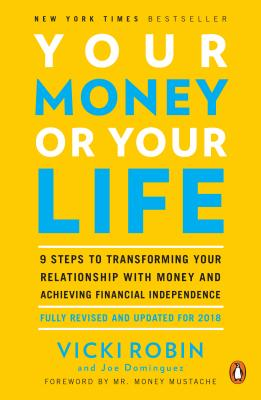 Your Money or Your Life: 9 Steps to Transforming Your Relationship with Money and Achieving Financial Independence: Fully Revised and Updated for 2018 Cover Image