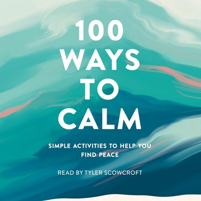 100 Ways to Calm: Simple Activities to Help You Find Peace Cover Image