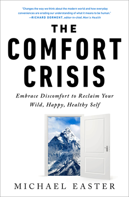 The Comfort Crisis: Embrace Discomfort To Reclaim Your Wild, Happy, Healthy Self Cover Image
