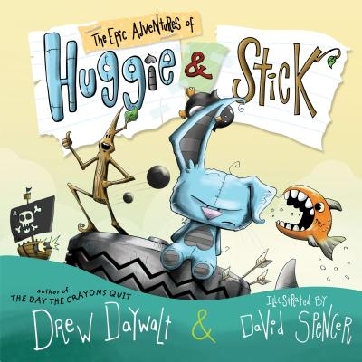 The Epic Adventures of Huggie & Stick by Drew Daywalt & David Spencer