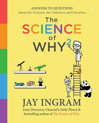 The Science of Why 2: Answers to Questions About the Universe, the Unknown, and Ourselves (The Science of Why series #2) Cover Image