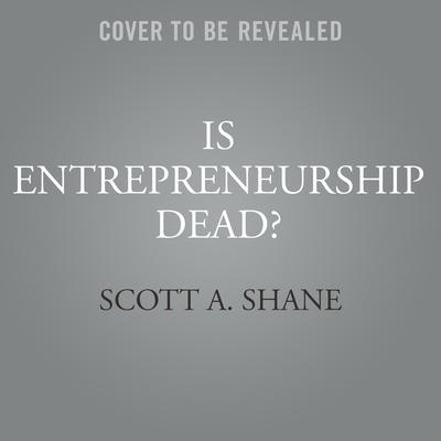 Cover for Is Entrepreneurship Dead?
