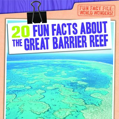20 Fun Facts about the Great Barrier Reef (Fun Fact File: World Wonders!) Cover Image