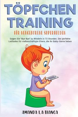 Töpfchentraining für neugeborene Superhelden: Sagen Sie