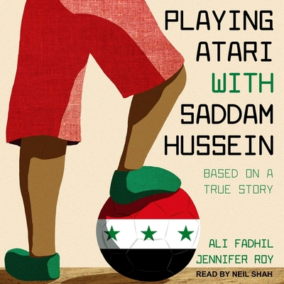 Playing Atari with Saddam Hussein: Based on a True Story Cover Image