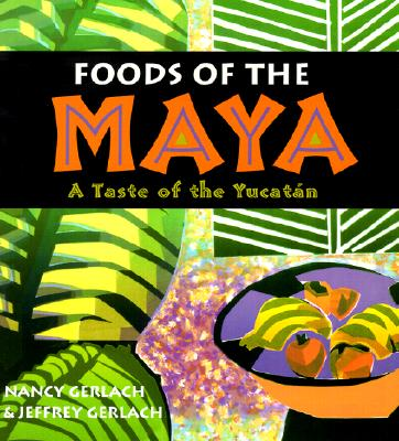 Foods of the Maya: A Taste of the Yucatan Cover Image