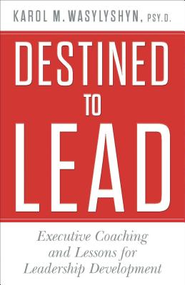 Destined to Lead: Executive Coaching and Lessons for Leadership Development Cover Image