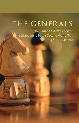 The Generals: The Canadian Army's Senior Commanders in the Second World War (Beyond Boundaries: Canadian Defense and  #1) Cover Image