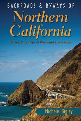 Backroads & Byways of Northern California: Drives, Day Trips and Weekend Excursions Cover Image