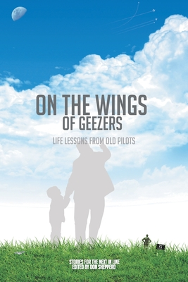 On the Wings of Geezers: Life Lessons from Old Pilots Cover Image