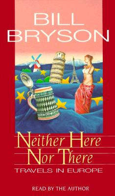 Neither Here Nor There: Travels in Europe Cover Image
