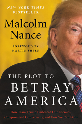 The Plot to Betray America: How Team Trump Embraced Our Enemies, Compromised Our Security, and How We Can Fix It Cover Image