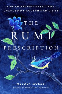 The Rumi Prescription: How an Ancient Mystic Poet Changed My Modern Manic Life Cover Image