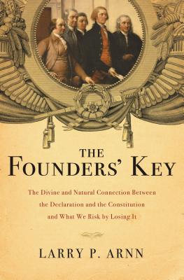 The Founders' Key: The Divine and Natural Connection Between the Declaration and the Constitution and What We Risk by Losing It Cover Image