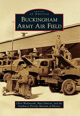 Buckingham Army Air Field (Images of America (Arcadia Publishing)) Cover Image
