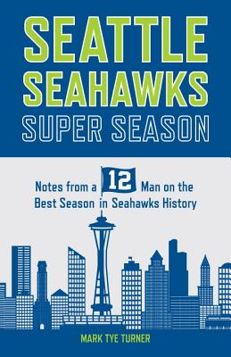 Seattle Seahawks Super Season: Notes from a 12 on the Best Season in Seahawks History Cover Image