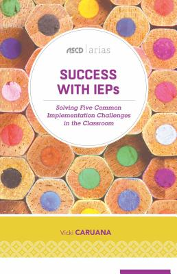 Success with IEPs: Solving Five Common Implementation Challenges in the Classroom (ASCD Arias) Cover Image