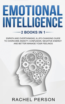 Emotional Intelligence: Empath and Overthinking: A Life-Changing Guide to Overcome Anxiety, Confusion, Negative Energy and Better Manage Your Cover Image