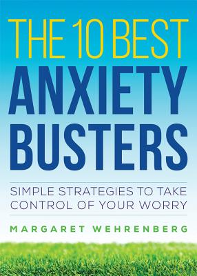 The 10 Best Anxiety Busters: Simple Strategies to Take Control of Your Worry Cover Image
