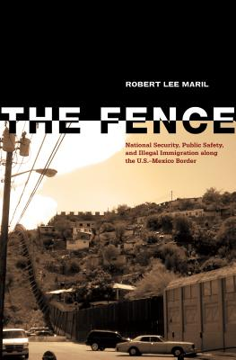 The Fence: National Security, Public Safety, and Illegal Immigration along the U.S.–Mexico Border Cover Image