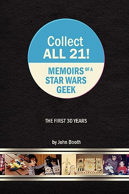 Collect All 21! Memoirs of a Star Wars Geek - The First 30 Years Cover Image