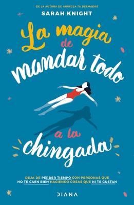 La Magia de Mandar Todo a la Chingada Cover Image